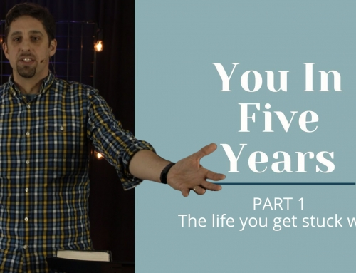 """January 3, 2020 – You In 5 Years """"The Life You Get Stuck With"""""""